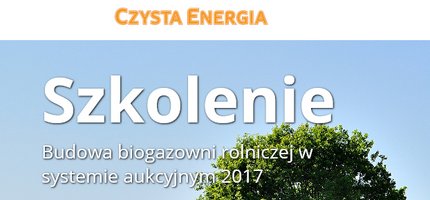 """Szkolenie """"Budowa biogazowni rolniczej w systemie aukcyjnym 2017"""""""