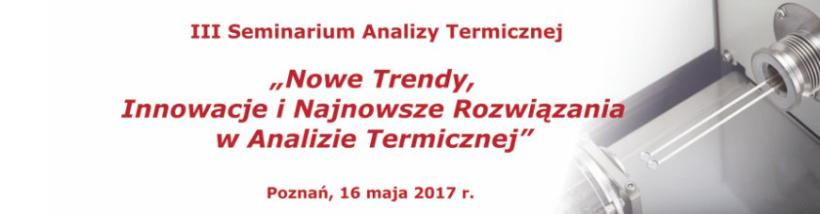 """(Polski) III Seminarium Analizy Termicznej """"Nowe Trendy, InnowacjeiNajnowsze Rozwiązania w Analizie Termicznej"""""""