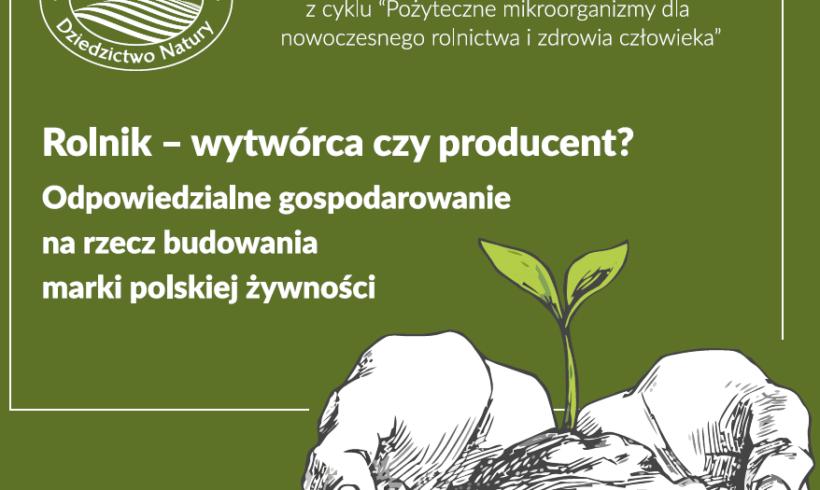 """Konferencja """"Rolnik – wytwórca czy producent? Odpowiedzialne gospodarowanie na rzecz budowania marki polskiej żywności"""" Licheń, 15-16 października 2018"""